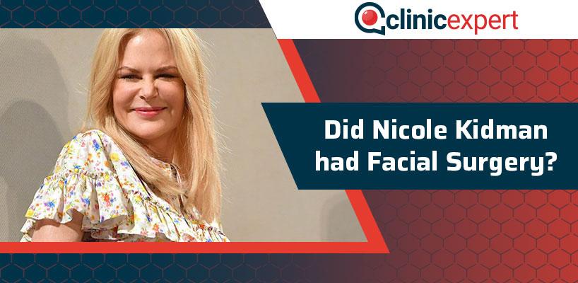 Did Nicole Kidman had Facial Surgery?