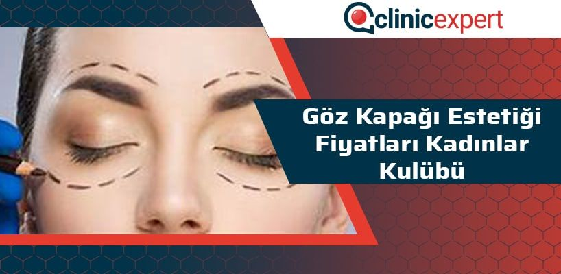 Göz Kapağı Estetiği Fiyatları Kadınlar Kulübü