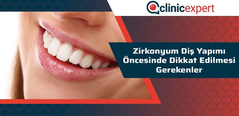Zirkonyum Diş Yapımı Öncesinde Dikkat Edilmesi Gerekenler